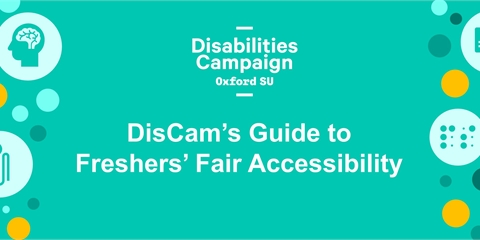 A green graphic with text reading: 'Disabilities Campaign Oxford SU - DisCam's Guide to Freshers' Fa