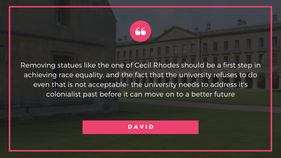 Removing statues like the one of Cecil Rhodes should be a first step in achieving race equality, and the fact that the university refuses to do even that is not acceptable- the university needs to address it's colonialist past before it can move on to a better future