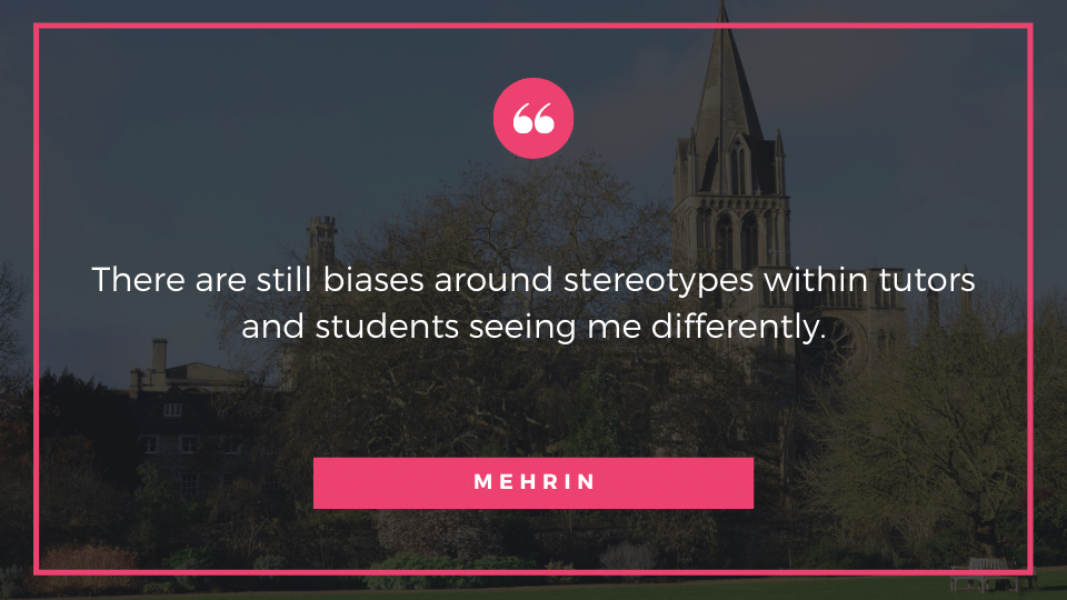 There are still biases around stereotypes within tutors and students seeing me differently.