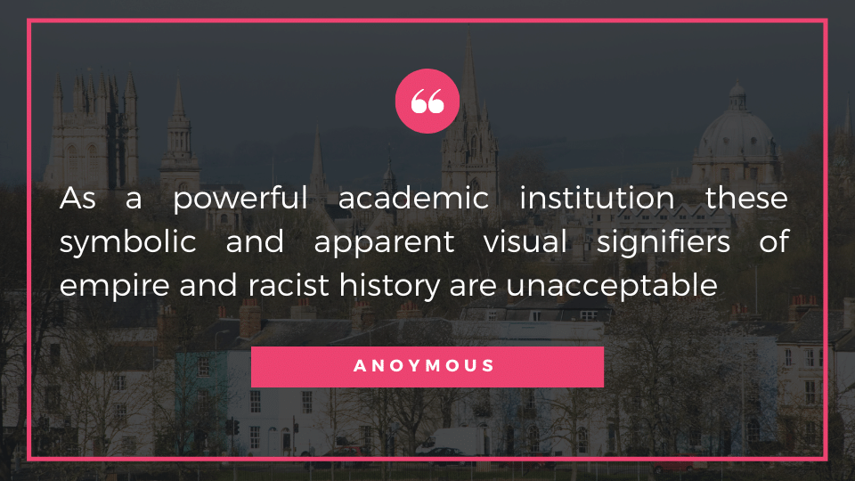 As a powerful academic institution these symbolic and apparent visual signifiers of empire and racist history are unacceptable